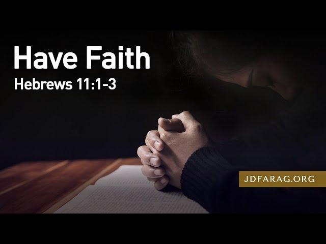 Have Faith, Hebrews 11:1-3 – September 5th, 2021