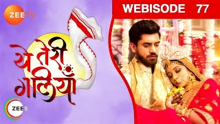 Yeh Teri Galliyan - Episode 77 - Nov 9, 2018 - Webisode | Zee Tv | Hindi TV Show