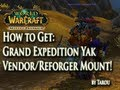 Mists of Pandaria: How to Get the Grand Expedition Yak Mount (New Vendor/Reforger Mount)!