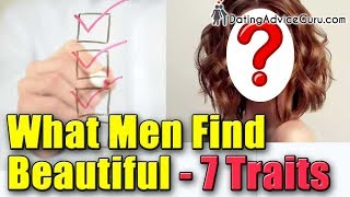 What men find beautiful in a woman - 7 traits