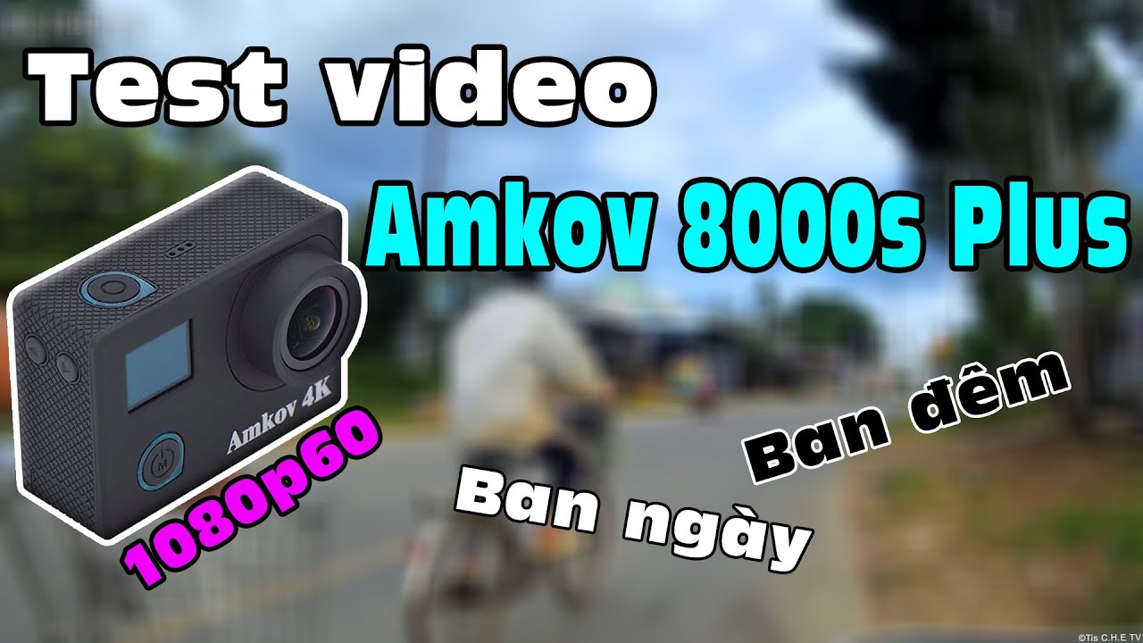 Chất lượng camera Amkov 8000s Plus liệu có ổn? | Tis Che Official