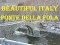 Beautiful Italy Ponte della Fola Pievepelago