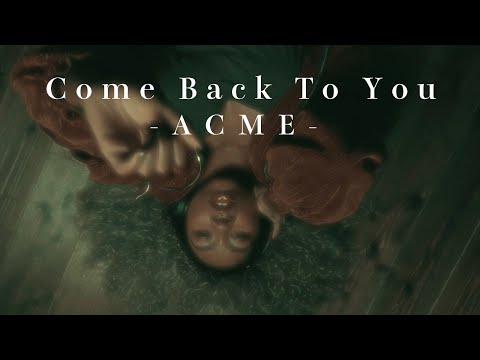 ACME /『Come Back To You』【MV】