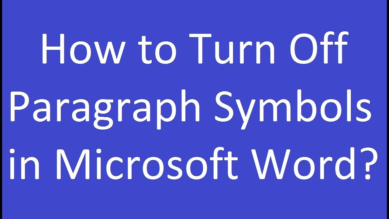 How to Turn Off Paragraph Symbols in Microsoft Word? - YouTube