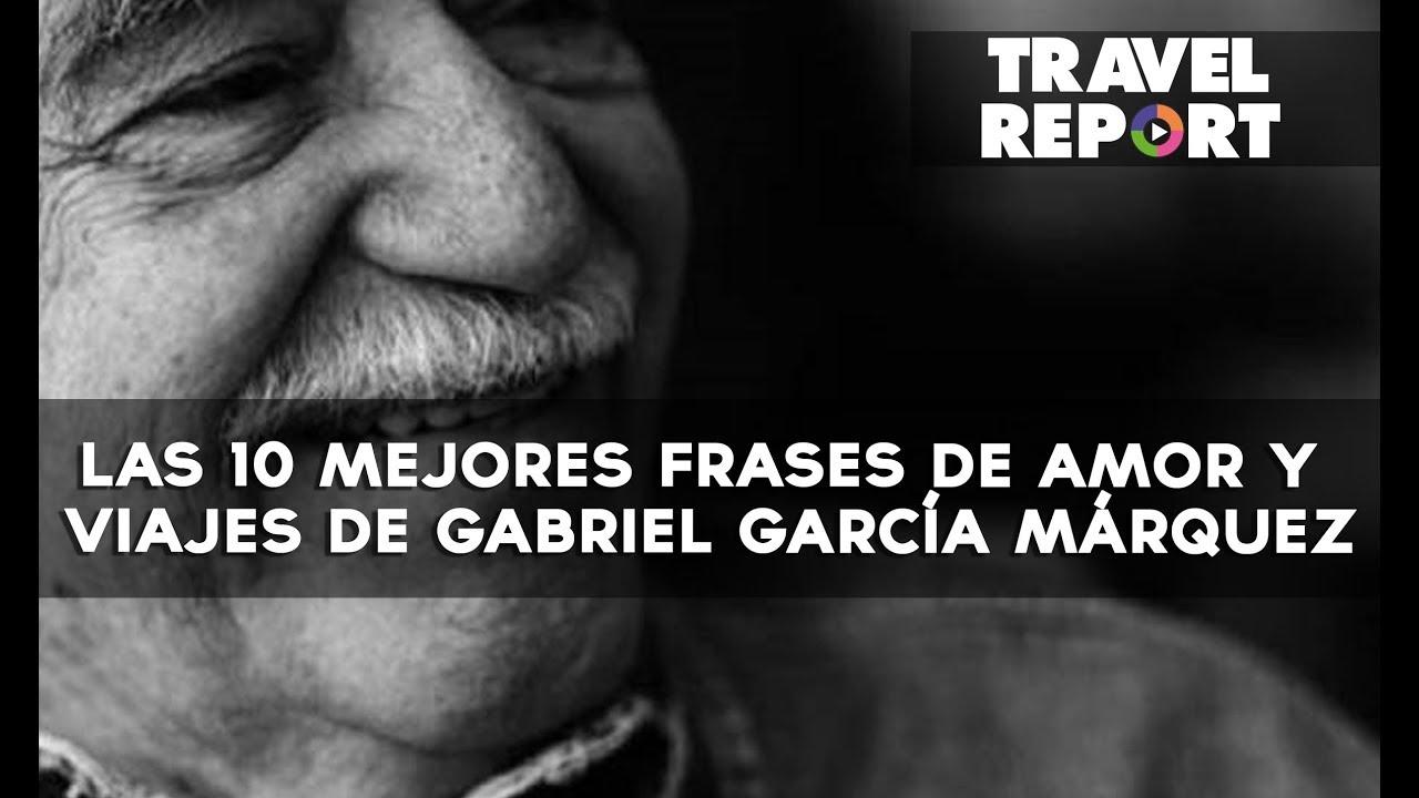 Las 10 Mejores Frases De Amor Y Viajes De Gabriel García Márquez