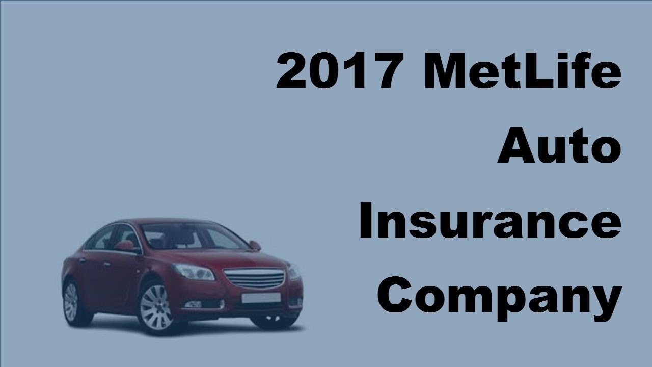 Met Life Auto Insurance Quote 2017 Metlife Auto Insurance Company Information  What You Should