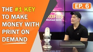 Print Profits | The #1 KEY To Making Money With Print On Demand With Shopify