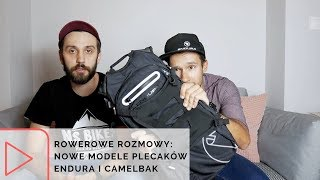 Rowerowe Rozmowy - przeglądamy nowe modele plecaków rowerowych Endura i Camelbak