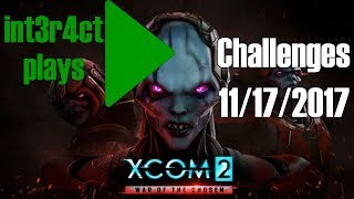 int3r4ct plays XCOM 2 Daily Challenges- 11/17/2017