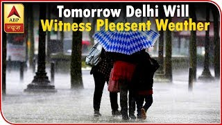 Skymet Report: Delhi To Witness Pleasant Weather On 72nd Independence Day | ABP News