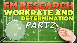 FM Research | Work Rate and Determination [Part 2] FootballManager 2013