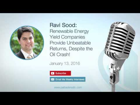 Ravi Sood: Renewable Energy Yield Companies Provide Unbeatable Returns, Despite the Oil Crash!