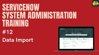 #12 #ServiceNow System Administration Training | Data Import