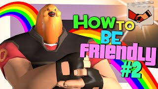 TF2: How to be friendly #2 [FUN]