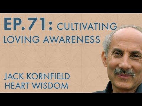 Jack Kornfield – Ep. 71 – The Essence of Buddhist Psychology: Cultivating Loving Awareness