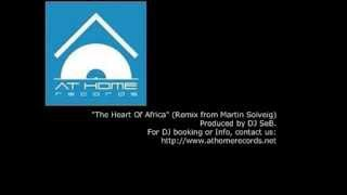 """The Heart Of Africa"" (Remix From Martin Solveig) by DJ SeB [At Home Records]"