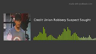 Credit Union Robbery Suspect Sought