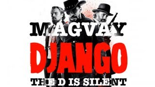 Magvay - Django (The D is Silent) VIDEO EDIT