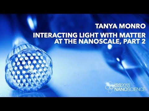 Interacting Light with Matter at the Nanoscale, Talk 2 — Tanya Monro, ISS2013