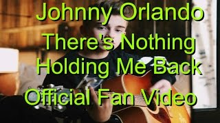 Johnny Orlando - There's Nothing Holding Me Back (Official Fan Video)