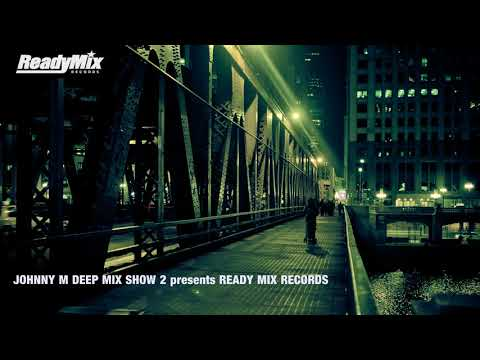 Johnny M Deep Mix Show 2 presents Ready Mix Records | 2018 Deep House Set