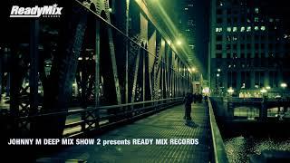 Johnny M Deep Mix Show 2 presents Ready Mix Records | 2018 Deep House Set
