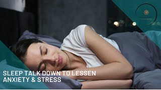 Sleep Talk Down to Lessen Anxiety & Stress, Sleep Well, Fall Asleep Fast