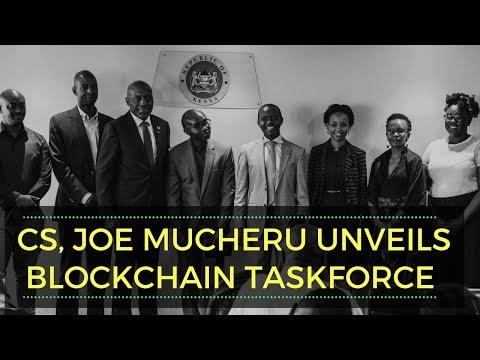 Blockchain Taskforce Unveiled in Kenya by CS, ICT, Joe Mucheru