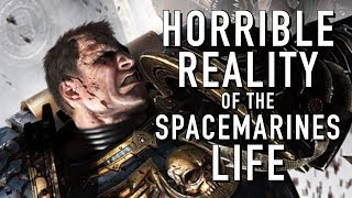 Horrible Realities of Spacemarine Life in Warhammer 40K