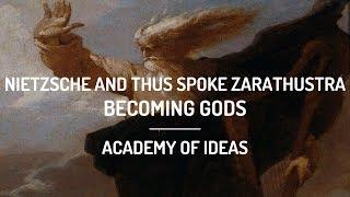 Nietzsche and Thus Spoke Zarathustra: Becoming Gods