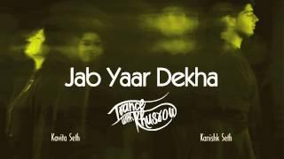 Kavita seth - jab yaar dekha | trance with khusrow | feat. kanishk seth