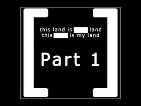 This land is your land / this land is my land: Part 1