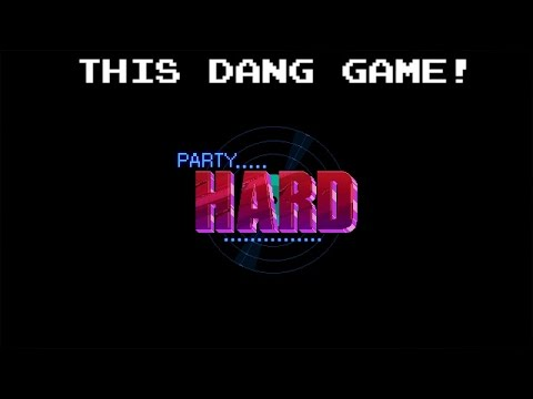 This Dang Game! - Party Hard