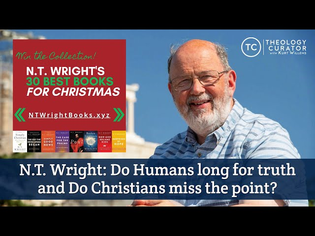 N.T. Wright: Do Humans long for truth and Do Christians miss the point?