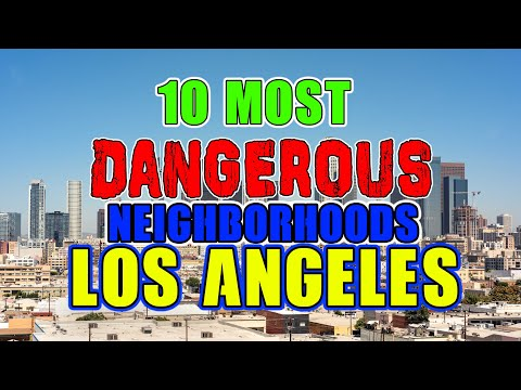 Top 10 Most Dangerous Neighborhoods in Los Angeles, California.