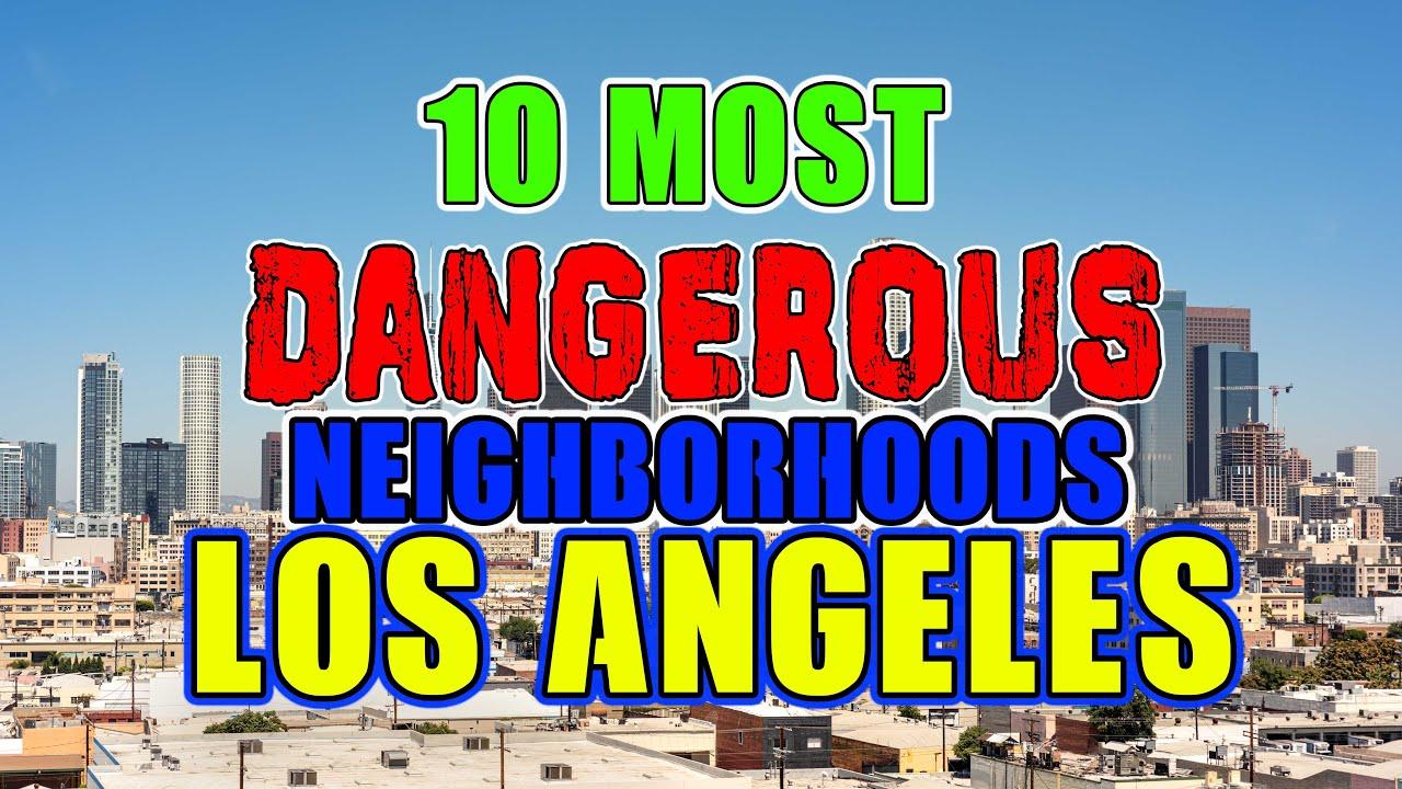 Top 10 Most Dangerous Neighborhoods In Los Angeles California Youtube