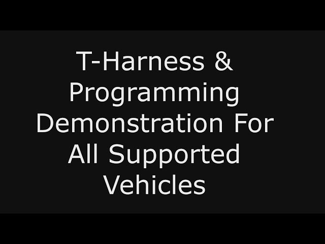 T-Harness & Programming For All Supported Vehicles