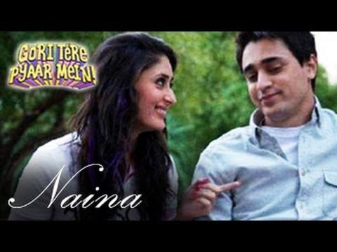 NAINA SONG Gori Teri Pyaar Mein Kareena Kapoor & Imran Khan