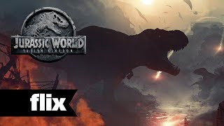 Jurassic World 2: Fallen Kingdom - Characters & Story Unveiled - Flix Movies (2018)