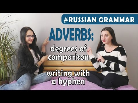Adverbs with hyphen and Degrees of Comparison of Adverbs. Russian grammar