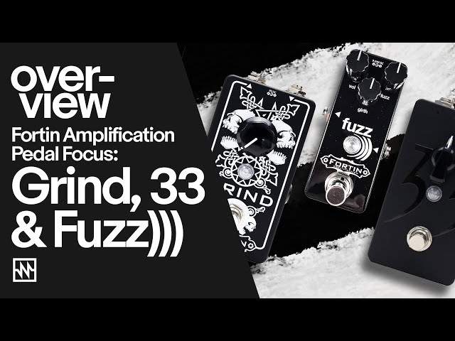 Fortin Amplification - Grind, 33 & Fuzz))) Pedal Overview
