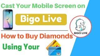 How to cast your mobile screen on bigo live app | How to buy diamonds in Bigo Live App