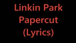 Repeat youtube video Linkin Park - Papercut (Lyrics)