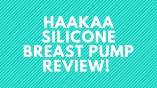 BEST BREAST PUMP TUTORIAL || SILICONE HAAKAA BREAST PUMP REVIEW
