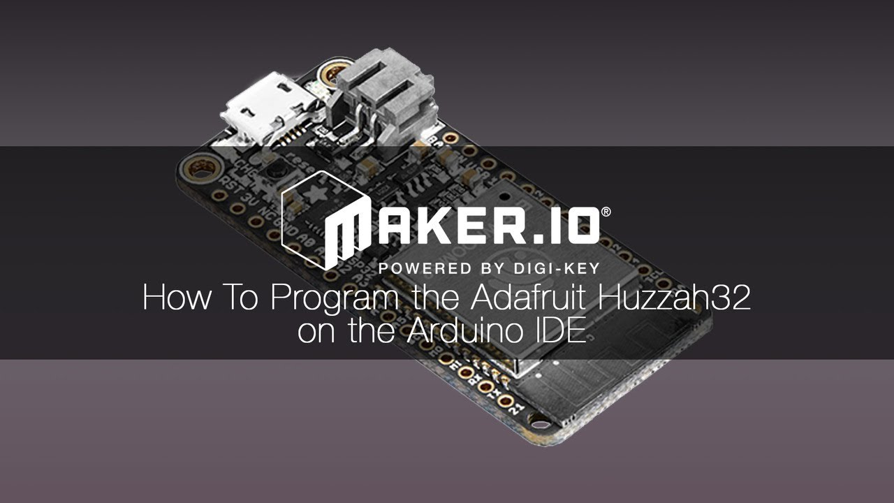How To Program the Adafruit Huzzah32 on the Arduino IDE