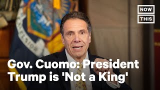 Gov. Andrew Cuomo: Trump is 'Not a King' | NowThis
