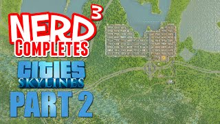 Nerd³ Completes... Cities: Skylines - Part 2