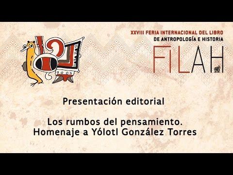 Los rumbos del pensamiento. Homenaje a Yólotl González Torres - Presentación Editorial