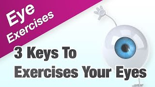 Eye Exercises - The 3 Keys To Exercises Your Eyes Effectively