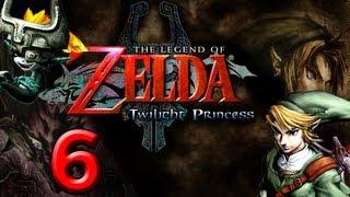 The Legend of Zelda Twilight Princess - Let's Play The Legend of Zelda Twilight Princess Part 6